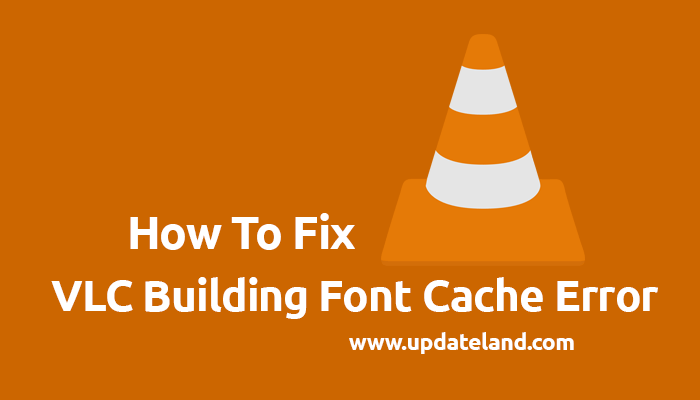 Fix VLC Building Font Cache Error [ 2 Ways To Solved ]