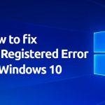 How to Fix Class Not Registered Windows 10 Error
