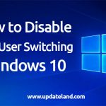 How to Disable Fast User Switching Windows 10