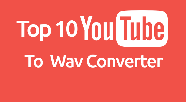 10 Best YouTube To WAV Converter Online Free 2019